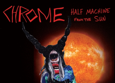 Review: Chrome – Half Machine From The Sun – The Lost Chrome Tracks From '79-'80