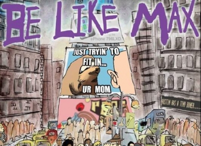 Review: Be Like Max – Just Tryin' To Fit In… Ur Mom