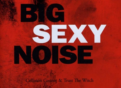 Review: Big Sexy Noise – Collision Course & Trust the Witch