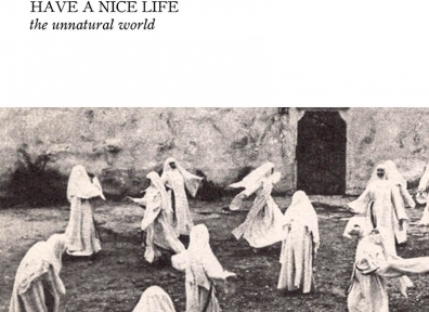 Review: Have A Nice Life – The Unnatural World