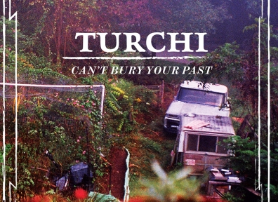 Reviews: Turchi – Can't Bury Your Past