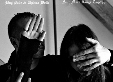Review: King Dude & Chelsea Wolfe – Sing More Songs Together…