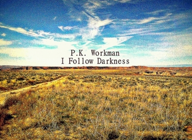 Local Review: P.K. Workman – I Follow Darkness