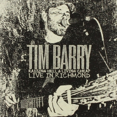 Review: Tim Barry – Raising Hell & Living Cheap: Live in Richmond