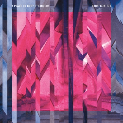 Review: A Place To Bury Strangers – Transfixiation
