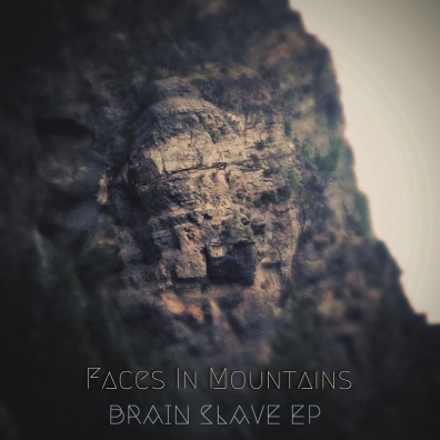 Local Review: Faces In Mountains – Brain Slave EP
