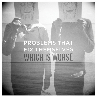 Review: Problems That Fix Themselves – Which Is Worse