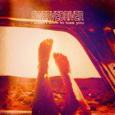 Review: Swervedriver – I Wasn't Born To Lose You