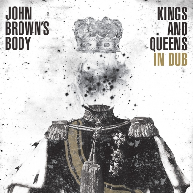 Review: John Brown's Body – Kings and Queens in DUB