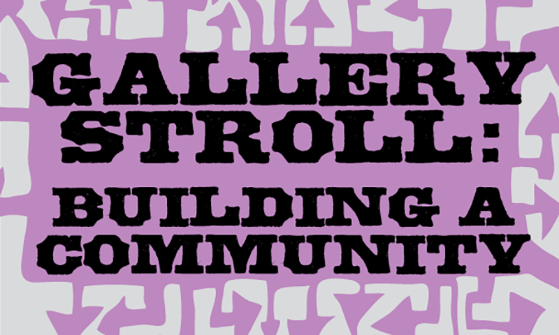 Gallery Stroll: Building a Community – March 2007