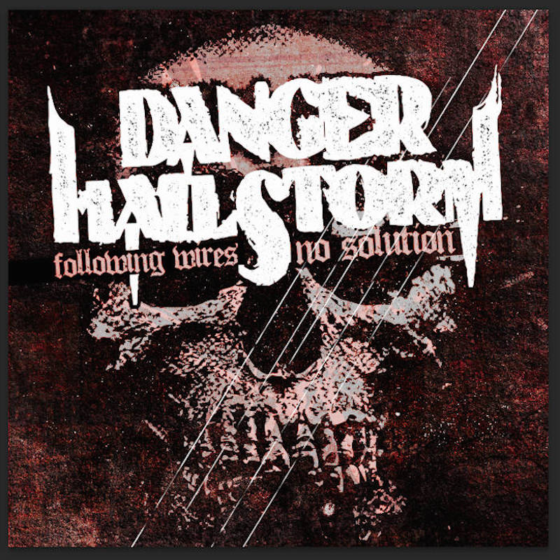 Local Review: Danger Hailstorm – Following Wires/No Solution