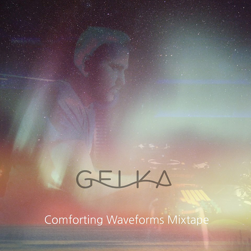 Review: Gelka – Comforting Waveforms Mixtape