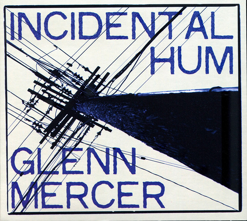 Review: Glenn Mercer – Incidental Hum