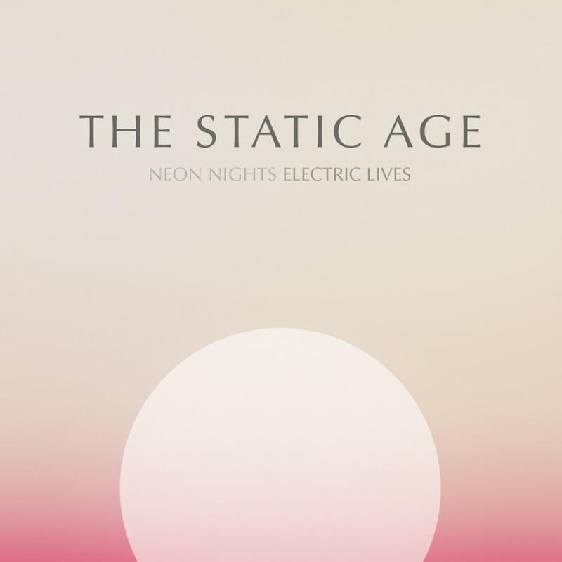 Review: The Static Age – Neon Nights Electric Lives