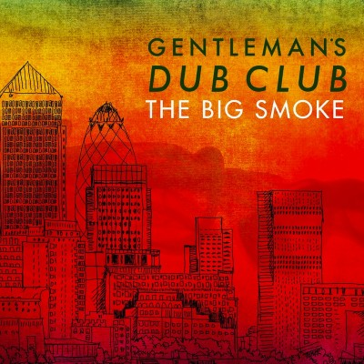 Gentleman's Dub Club – The Big Smoke