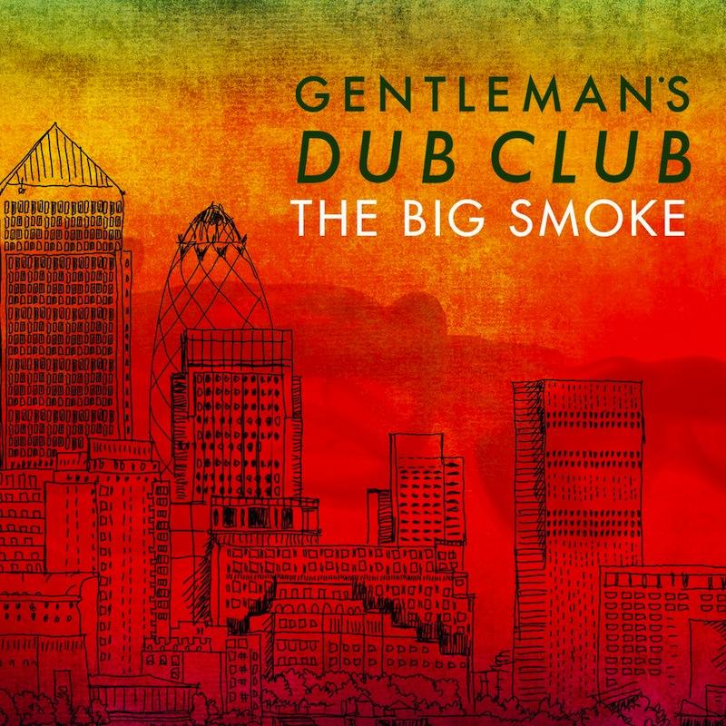 Review: Gentleman's Dub Club – The Big Smoke