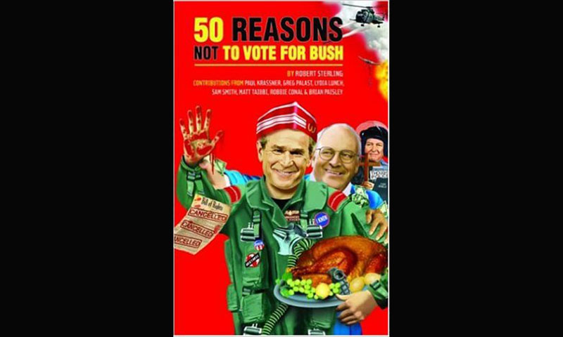 Review: 50 REASONS NOT TO VOTE FOR BUSH – ROBERT STERLING