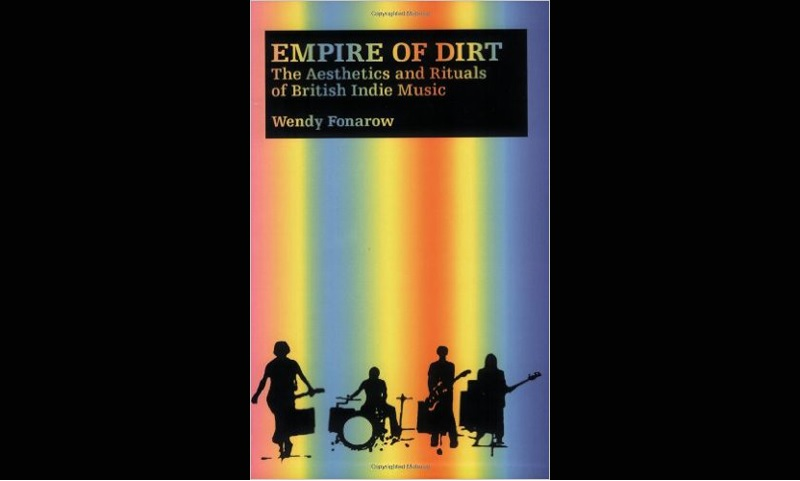 Review: Empire of Dirt: The Aesthetics and Rituals of British Indie Music