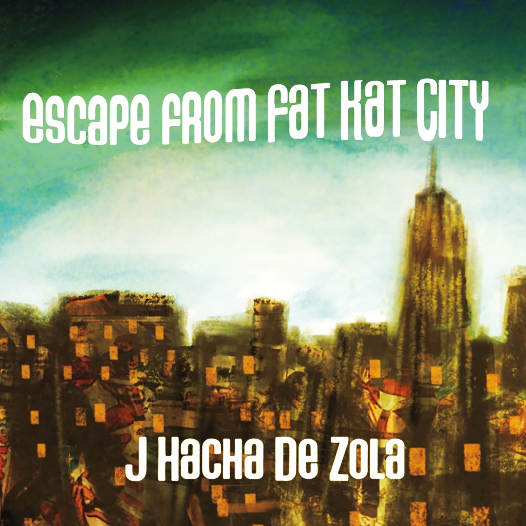 Review: J Hacha De Zola – Escape From Fat Kat City