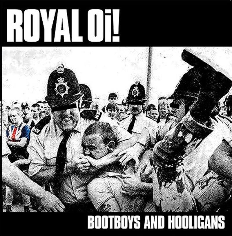 Royal Oi! – Bootboys and Hooligans