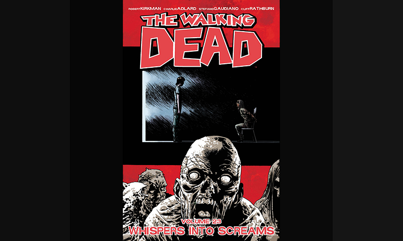 Review: The Walking Dead Volume 23: Whispers Into Screams