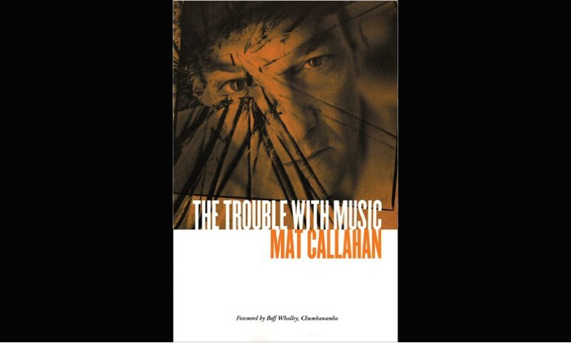 Review: THE TROUBLE WITH MUSIC – MAT CALLAHAN