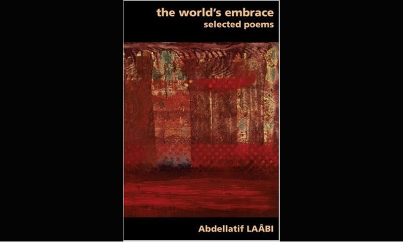 Review: THE WORLD'S EMBRACE: SELECTED POEMS – ABDELLATIF LAABI