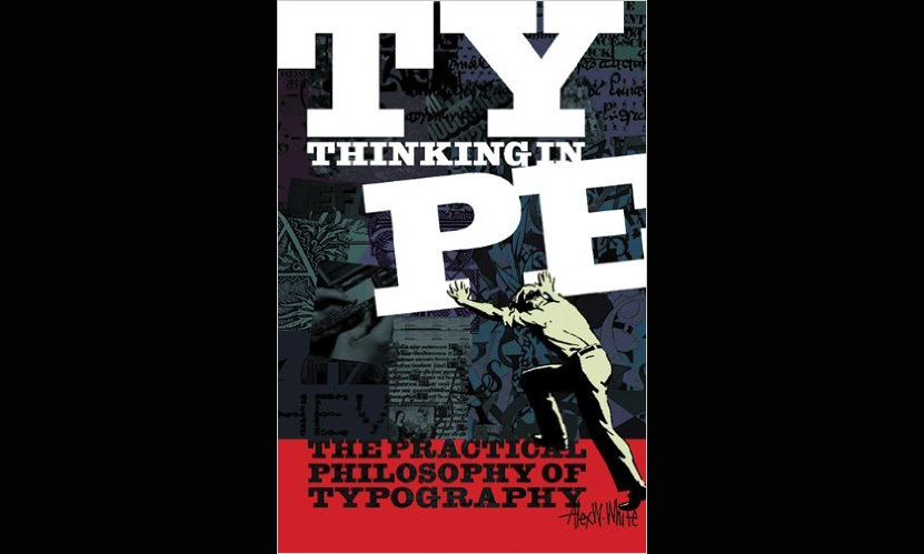 Review: Thinking in Type: The Practical Philosophy of Typography  – Alex W. White
