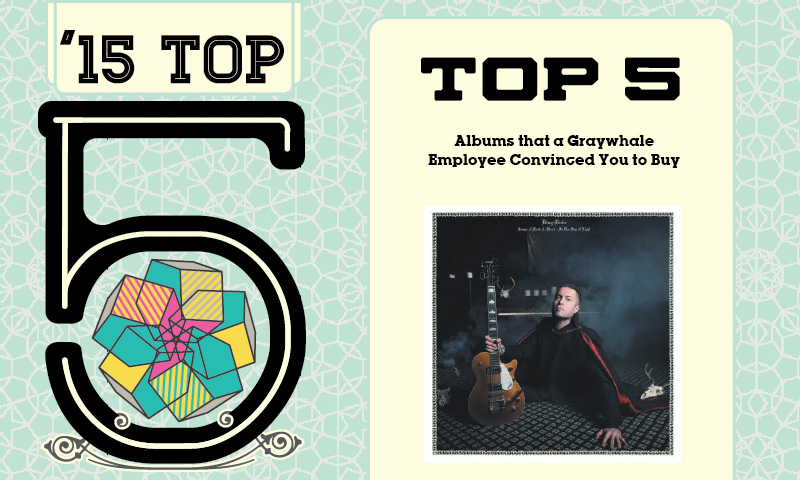 Top 5 Albums That A Graywhale Employee Convinced You To Buy