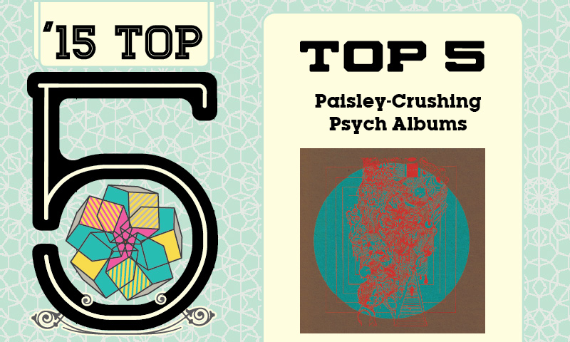 Top 5 Paisley-Crushing Psych Albums