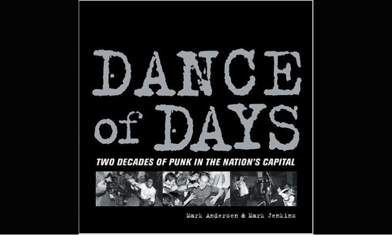 Review: DANCE OF DAYS: TWO DECADES OF PUNK IN THE NATION'S CAPITAL