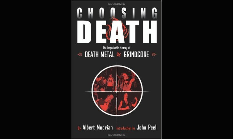 Review: Choosing Death: The Improbable History Of Death Metal and Grindcore