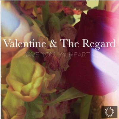 Valentine & The Regard - Gave You My Heart