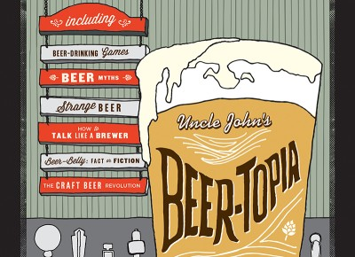 Uncle John's Beer-Topia: A Heady Brew of Beer Miscellany