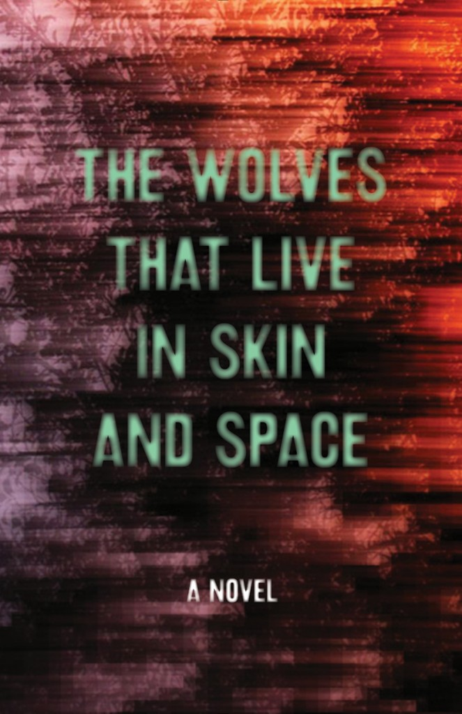 Review: The Wolves That Live In Skin And Space: A Novel