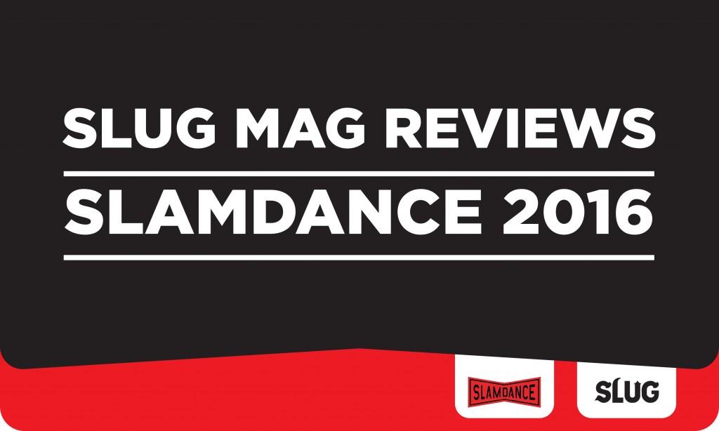 Slamdance 2016 Film Reviews