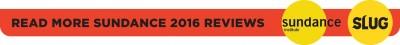 http://www.slugmag.com/festival-coverage/sundance-2016-film-reviews/