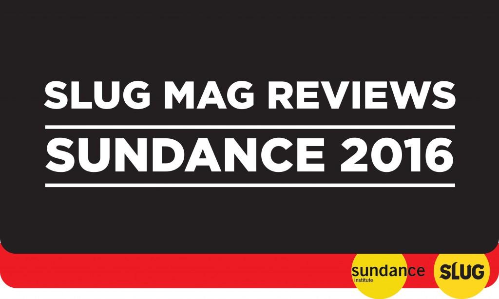 Sundance 2016 Film Reviews