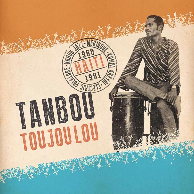Review: Tanbou Toujou Lou: Meringue, Kompa, Kreyol, Vodou Jazz, and Electric Folklore from Haiti 1960-1981