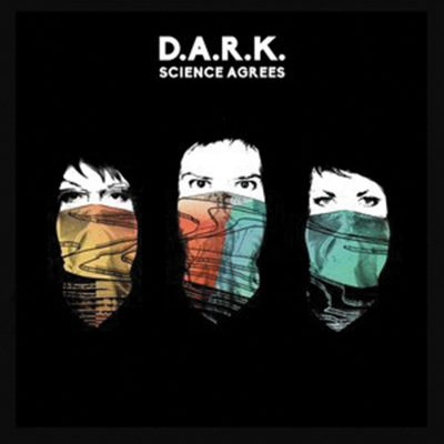 D.A.R.K. – Science Agrees – Cooking Vinyl