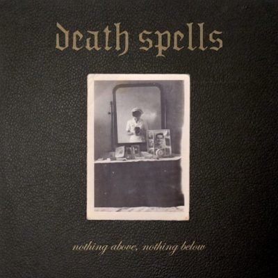Death Spells – Nothing Above, Nothing Below