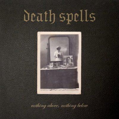 Death Spells– Nothing Above, Nothing Below