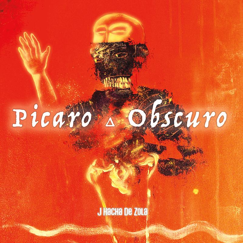 Review: J Hacha De Zola – Picaro Obscuro