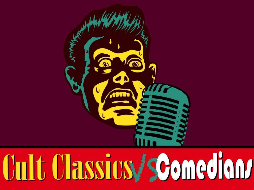 Cult Classics vs. Comedians