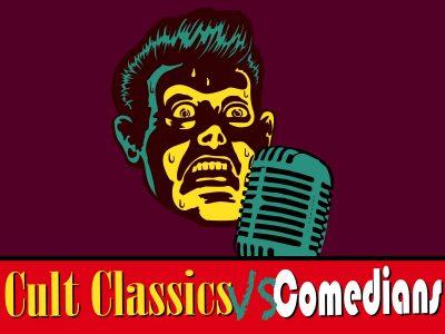 Cult Classics vs Comedians