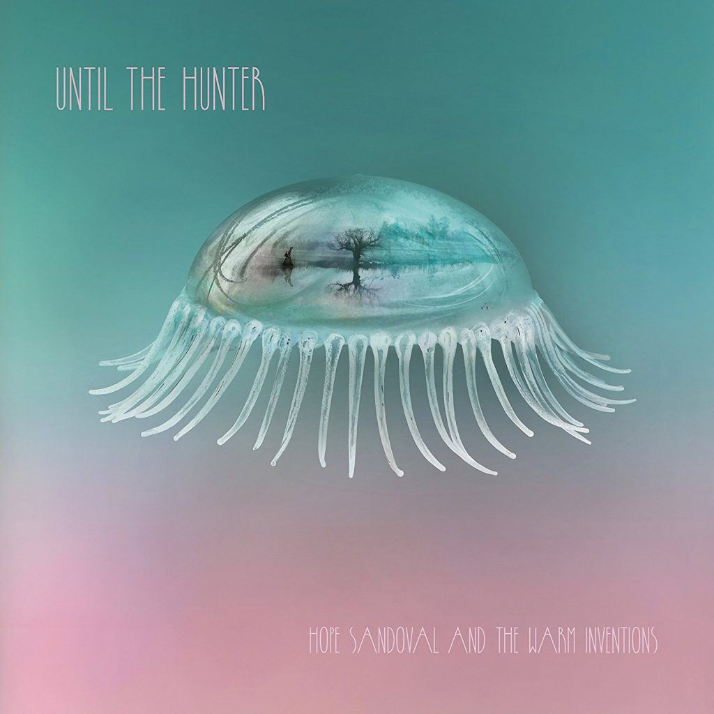 Review: Hope Sandoval and the Warm Inventions – Until the Hunter