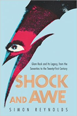 Shock and Awe: Glam Rock and Its Legacy, from the Seventies to the Twenty First Century:- Simon Reynolds