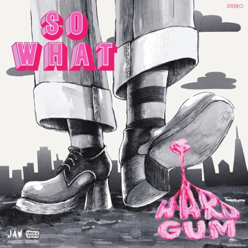 So What | Hard Gum | Just Add Water Records