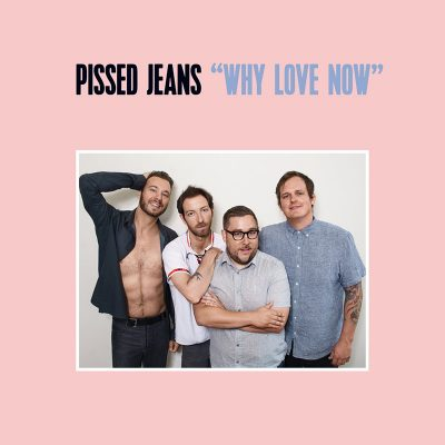 Pissed Jeans | Why Love Now | Sub Pop Records