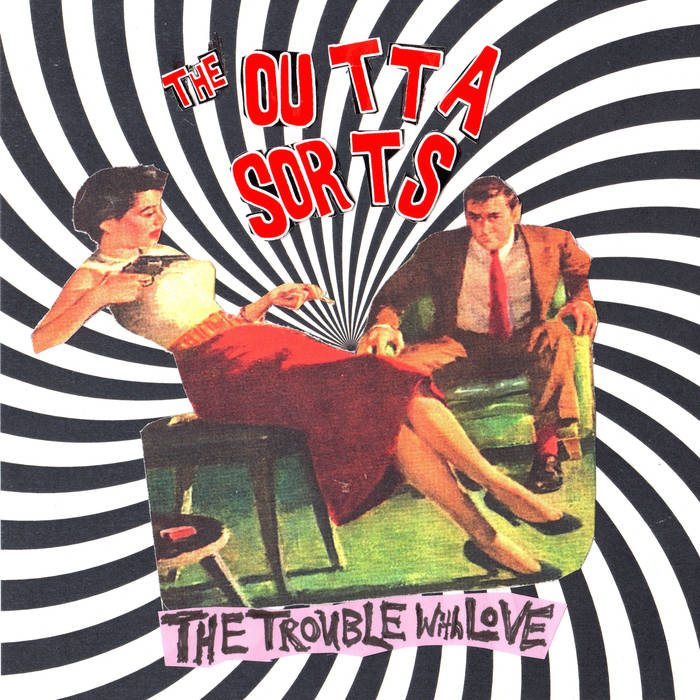 The Outta Sorts | The Trouble With Love | Self-Released